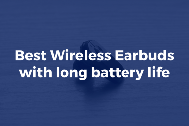 8 Best Wireless Earbuds with long battery life
